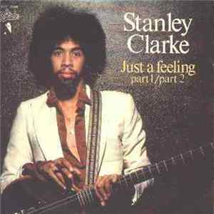 Stanley Clarke - Just A Feeling Part 1 / Part 2 Album Mp3