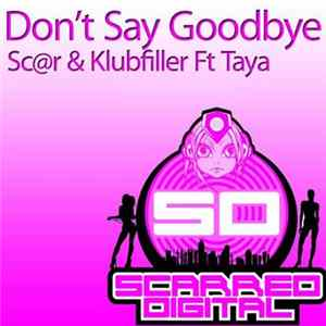 Sc@r & Klubfiller Ft Taya - Don't Say Goodbye Album Mp3