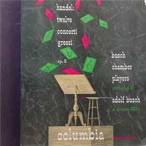 Busch Chamber Players Conducted By Adolf Busch - Handel - Twelve Concerti Grossi, Op. 6 Album Mp3