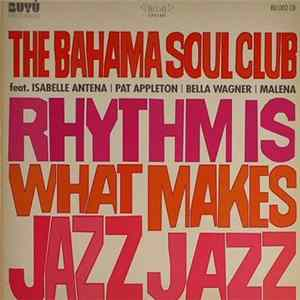 The Bahama Soul Club / Isabelle Antena / Pat Appleton / Bella Wagner / Malena - Rhythm Is What Makes Jazz Jazz Album Mp3