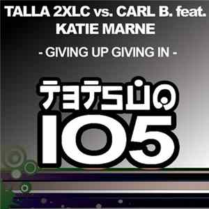 Talla 2XLC vs. Carl B. Feat. Katie Marne - Giving Up Giving In Album Mp3
