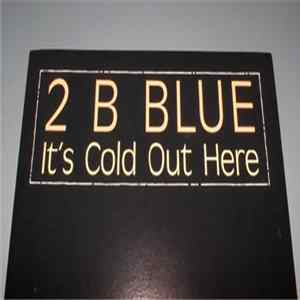 2 B Blue - It's Cold Out Here Album Mp3